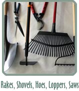 Rakes, Shovels, Hoes, Loppers, Saws